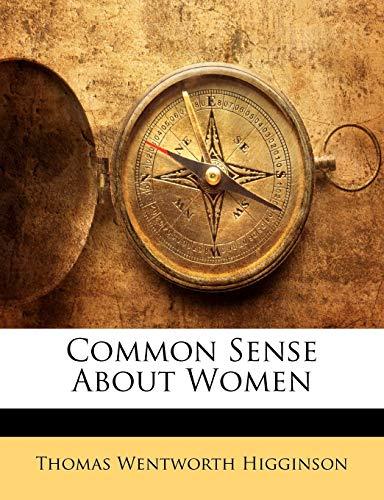 Common Sense About Women (9781142297381) by Thomas Wentworth Higginson