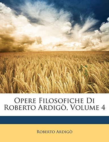 9781142308537: Opere Filosofiche Di Roberto Ardigò, Volume 4 (Italian Edition)