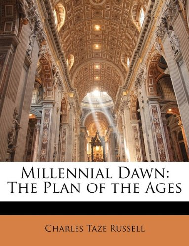 Millennial Dawn The Plan of the Ages: Charles Taze Russell