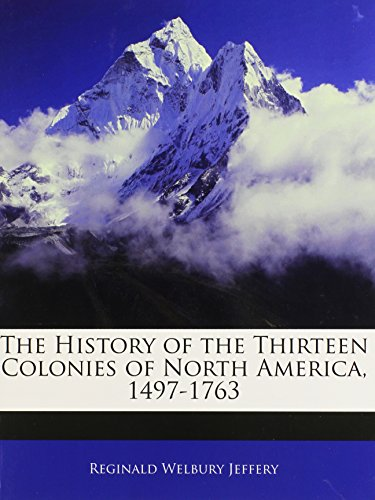 9781142346799: The History of the Thirteen Colonies of North America, 1497-1763