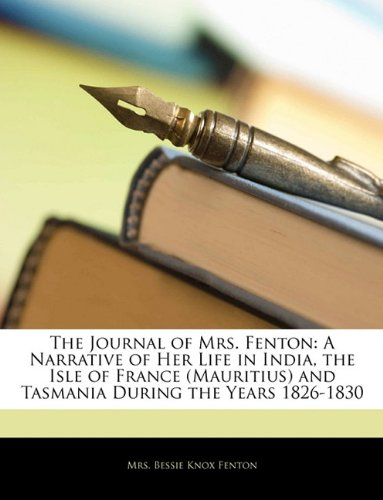 9781142359478: The Journal of Mrs. Fenton: A Narrative of Her Life in India, the Isle of France (Mauritius) and Tasmania During the Years 1826-1830