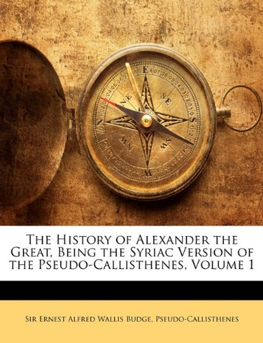 9781142400316: The History of Alexander the Great, Being the Syriac Version of the Pseudo-Callisthenes, Volume 1