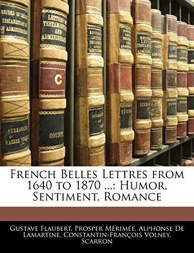 9781142404598: French Belles Lettres from 1640 to 1870 ...: Humor, Sentiment, Romance