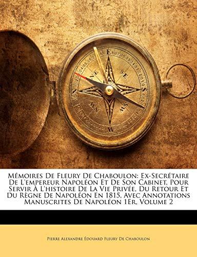 9781142481797: M Moires de Fleury de Chaboulon: Ex-Secr Taire de L'Empereur Napol on Et de Son Cabinet, Pour Servir L'Histoire de La Vie Priv E, Du Retour Et Du R Gn