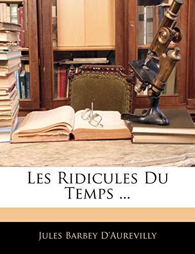 9781142483050: Les Ridicules Du Temps ...