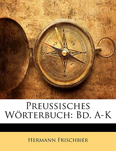 9781142501167: Preussisches Wörterbuch: Bd. A-K