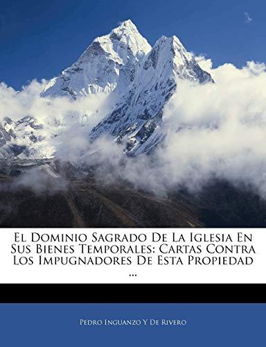 9781142501365: El Dominio Sagrado De La Iglesia En Sus Bienes Temporales: Cartas Contra Los Impugnadores De Esta Propiedad ...