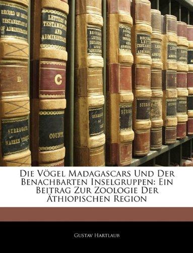 Die Vögel Madagascars Und Der Benachbarten Inselgruppen: Ein Beitrag Zur Zoologie Der Äthiopischen Region (German Edition) (1142536254) by Gustav Hartlaub