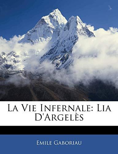 9781142537197: La Vie Infernale: Lia D'argelès (French Edition)