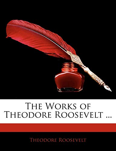 9781142555511: The Works of Theodore Roosevelt ...