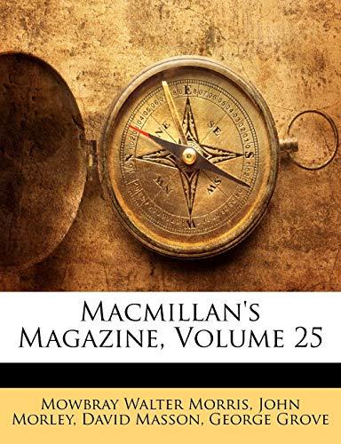 Macmillan's Magazine, Volume 25 (1142580105) by Morley, John; Masson, David; Morris, Mowbray Walter