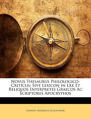 9781142584511: Novus Thesaurus Philologico-Criticus: Sive Lexicon in Lxx Et Reliquos Interpretes Graecos Ac Scriptores Apocryphos