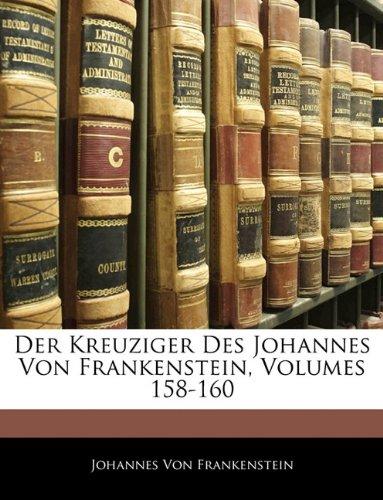 9781142586409: Der Kreuziger Des Johannes Von Frankenstein, Volumes 158-160