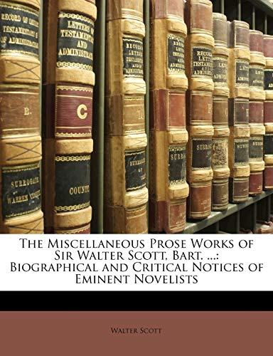9781142613242: The Miscellaneous Prose Works of Sir Walter Scott, Bart. ...: Biographical and Critical Notices of Eminent Novelists