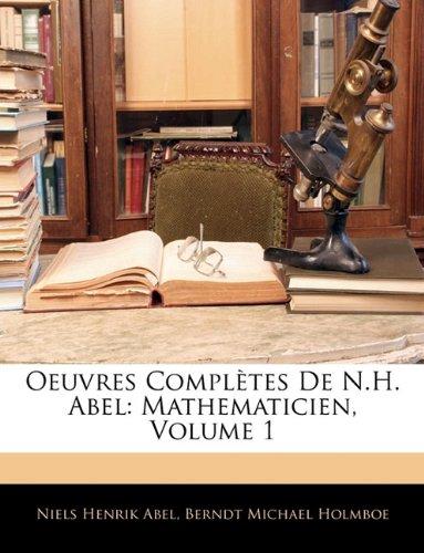 9781142617134: Oeuvres Completes de N.H. Abel: Mathematicien, Volume 1
