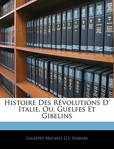 9781142619695: Histoire Des Revolutions D' Italie, Ou, Guelfes Et Gibelins