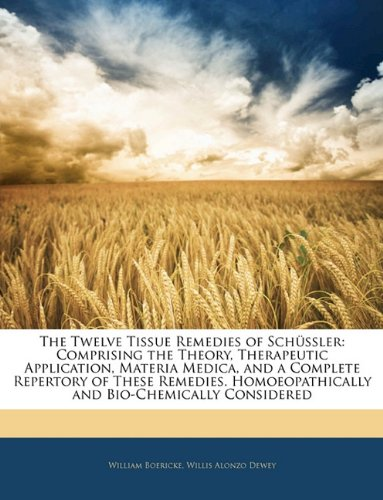 9781142635350: The Twelve Tissue Remedies of Schüssler: Comprising the Theory, Therapeutic Application, Materia Medica, and a Complete Repertory of These Remedies. Homoeopathically and Bio-Chemically Considered