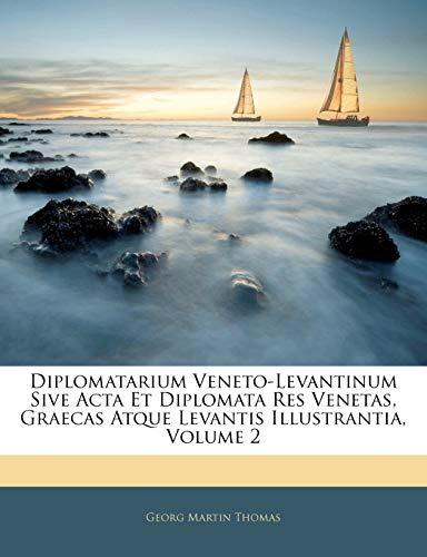 9781142672447: Diplomatarium Veneto-Levantinum Sive Acta Et Diplomata Res Venetas, Graecas Atque Levantis Illustrantia, Volume 2