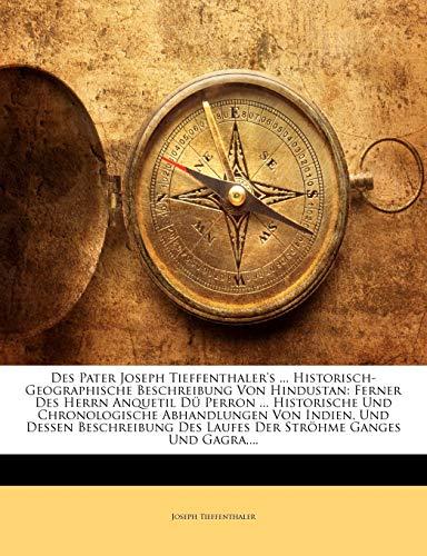 9781142676827: Des Pater Joseph Tieffenthaler's ... Historisch-Geographische Beschreibung Von Hindustan: Ferner Des Herrn Anquetil Dü Perron ... Historische Und ... Ströhme Ganges Und Gagra,... (German Edition)