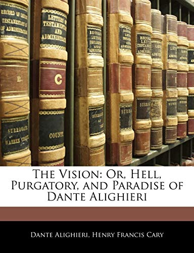 The Vision: Or, Hell, Purgatory, and Paradise of Dante Alighieri (1142684237) by Dante Alighieri; Henry Francis Cary