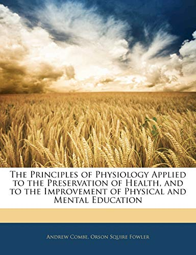 9781142691837: The Principles of Physiology Applied to the Preservation of Health, and to the Improvement of Physical and Mental Education