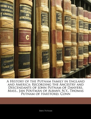 9781142706289: A History of the Putnam Family in England and America: Recording the Ancestry and Descendants of John Putnam of Danvers, Mass., Jan Poutman of Albany, N.Y., Thomas Putnam of Hartford, Conn