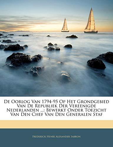 9781142715779: De Oorlog Van 1794-95 Op Het Grondgebied Van De Republiek Der Vereenigde Nederlanden ...: Bewerkt Onder Toezicht Van Den Chef Van Den Generalen Staf (Dutch Edition)