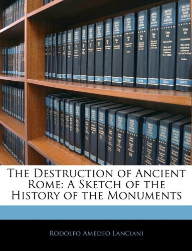 9781142721145: The Destruction of Ancient Rome: A Sketch of the History of the Monuments