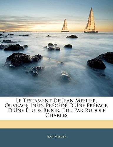 9781142741815: Le Testament De Jean Meslier, Ouvrage Inéd. Précédé D'une Préface, D'une Étude Biogr. Etc. Par Rudolf Charles (French Edition)
