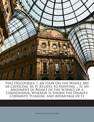 9781142821951: Two Discourses: I. an Essay On the Whole Art of Criticism, As It Relates to Painting ... Ii. an Argument in Behalf of the Science of a Connoisseur; ... Certainty, Pleasure, and Advantage of It