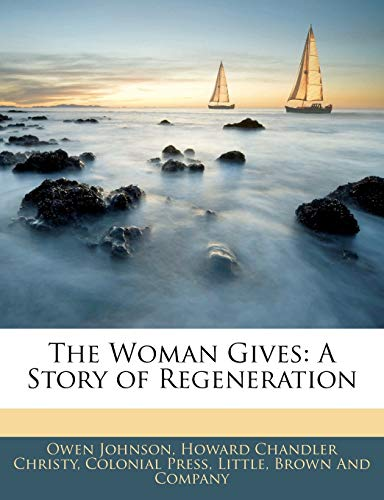 The Woman Gives: A Story of Regeneration (1142879240) by Johnson, Owen; Christy, Howard Chandler