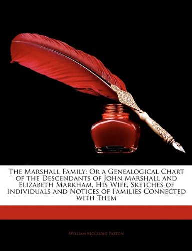 9781142954314: The Marshall Family: Or a Genealogical Chart of the Descendants of John Marshall and Elizabeth Markham, His Wife, Sketches of Individuals and Notices of Families Connected with Them