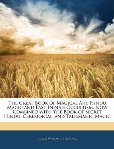 The Great Book of Magical Art, Hindu Magic and East Indian Occultism. Now Combined with the Book of...