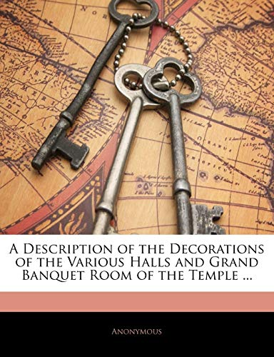 9781143013942: A Description of the Decorations of the Various Halls and Grand Banquet Room of the Temple ...