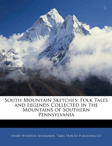 9781143021077: South Mountain Sketches: Folk Tales and Legends Collected in the Mountains of Southern Pennsylvania
