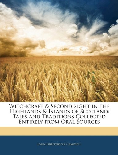 9781143045028: Witchcraft & Second Sight in the Highlands & Islands of Scotland. Tales and Traditions Collected Entirely from Oral Sources
