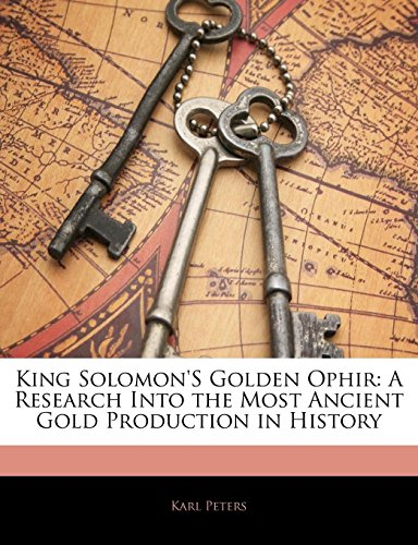 9781143065316: King Solomon's Golden Ophir: A Research Into the Most Ancient Gold Production in History