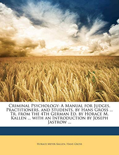 9781143133749: Criminal Psychology: A Manual for Judges, Practitioners, and Students, by Hans Gross ... Tr. from the 4Th German Ed. by Horace M. Kallen ... with an Introduction by Joseph Jastrow ...