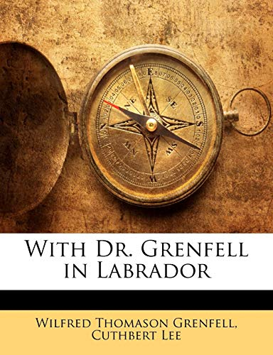 9781143206399: With Dr. Grenfell in Labrador