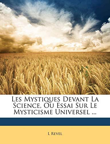 9781143237737: Les Mystiques Devant La Science, Ou Essai Sur Le Mysticisme Universel ... (French Edition)