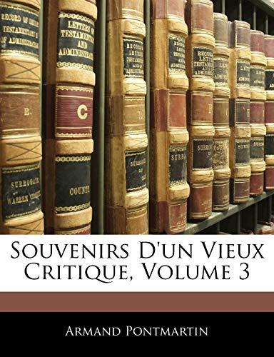 Souvenirs Dun Vieux Critique, Volume 3 French: Armand Pontmartin