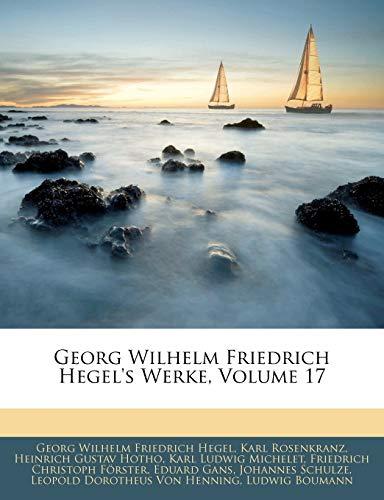 Georg Wilhelm Friedrich Hegel's Werke, Siebzehnter Band (German Edition) (9781143290336) by Georg Wilhelm Friedrich Hegel; Karl Rosenkranz; Karl Ludwig Michelet