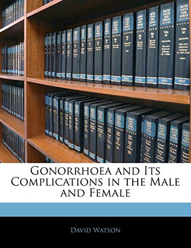 Gonorrhoea and Its Complications in the Male and Female (9781143359354) by David Watson