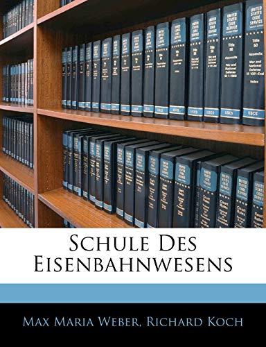 Schule Des Eisenbahnwesens (German Edition) (114336208X) by Max Maria Weber; Richard Koch