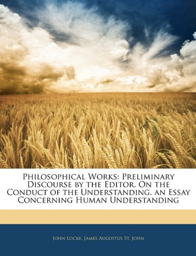 9781143391064: Philosophical Works: Preliminary Discourse by the Editor. On the Conduct of the Understanding. an Essay Concerning Human Understanding