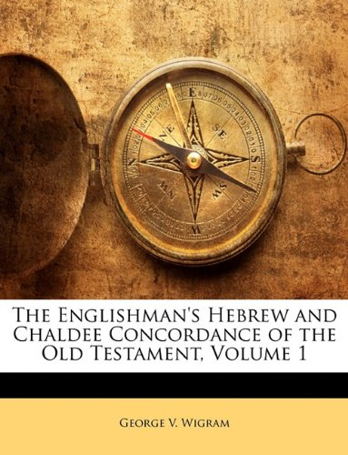 9781143392306: The Englishman's Hebrew and Chaldee Concordance of the Old Testament, Volume 1