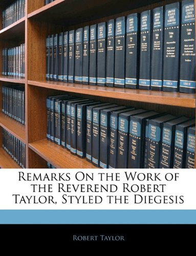 9781143406966: Remarks On the Work of the Reverend Robert Taylor, Styled the Diegesis