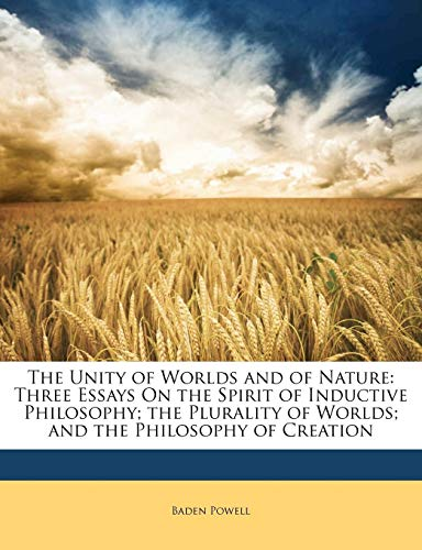 9781143451355: The Unity of Worlds and of Nature: Three Essays On the Spirit of Inductive Philosophy; the Plurality of Worlds; and the Philosophy of Creation