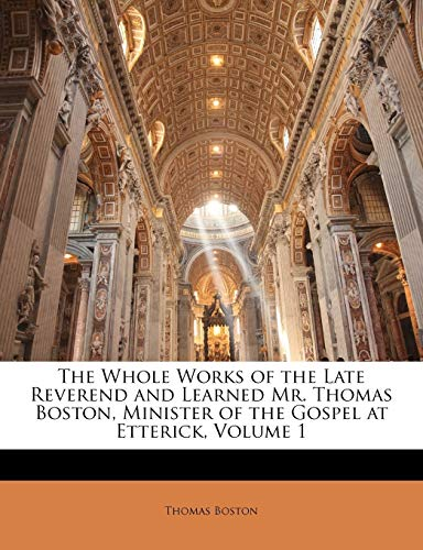 9781143454370: The Whole Works of the Late Reverend and Learned Mr. Thomas Boston, Minister of the Gospel at Etterick, Volume 1