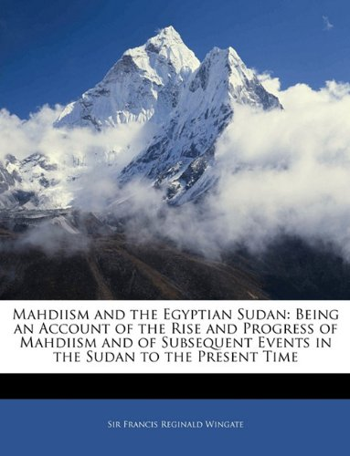 9781143477171: Mahdiism and the Egyptian Sudan: Being an Account of the Rise and Progress of Mahdiism and of Subsequent Events in the Sudan to the Present Time
